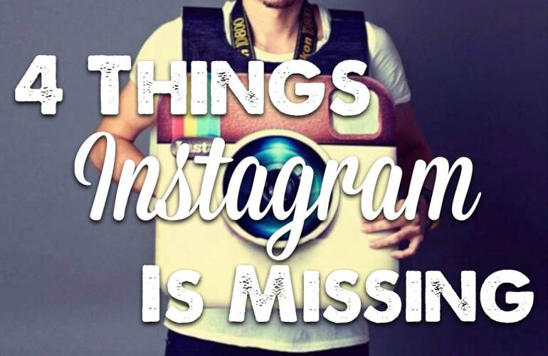 4 Things Instagram Is Missing Features